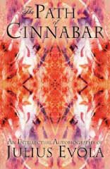 The Path of Cinnabar (An Intellectual Autobiography of Julius Evola)