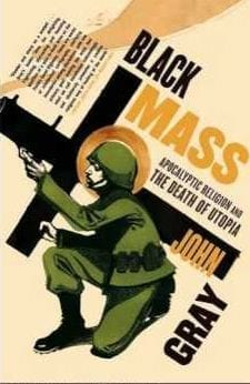 John Gray - Black Mass: Apocalyptic Religion and the Death of Utopia